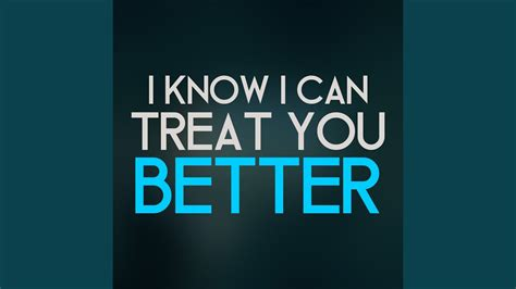 I Know I can Treat You Better - YouTube
